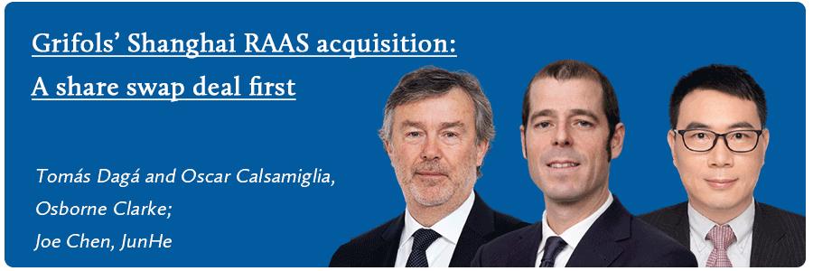 Tomás Dagá, Osborne Clarke; Joe Chen, JunHe, Grifols' Shanghai RAAS acquisition: A share swap deal first, 基立福与上海莱士的并购交易:同类首例换股交易